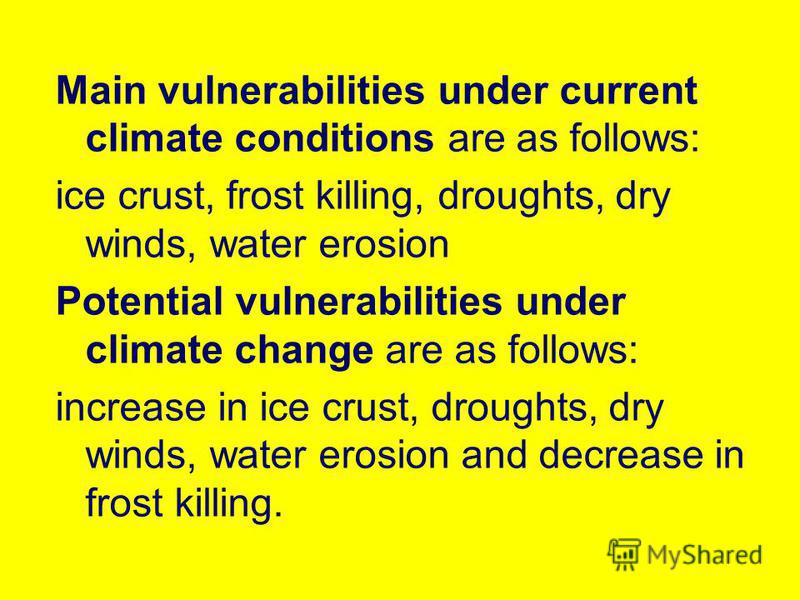 Main vulnerabilities under current climate conditions are as follows: ice crust, frost killing, droughts, dry winds, water erosion Potential vulnerabilities under climate change are as follows: increase in ice crust, droughts, dry winds, water erosio