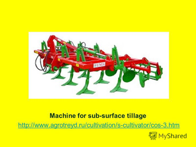 Machine for sub-surface tillage http://www.agrotreyd.ru/cultivation/s-cultivator/cos-3.htm