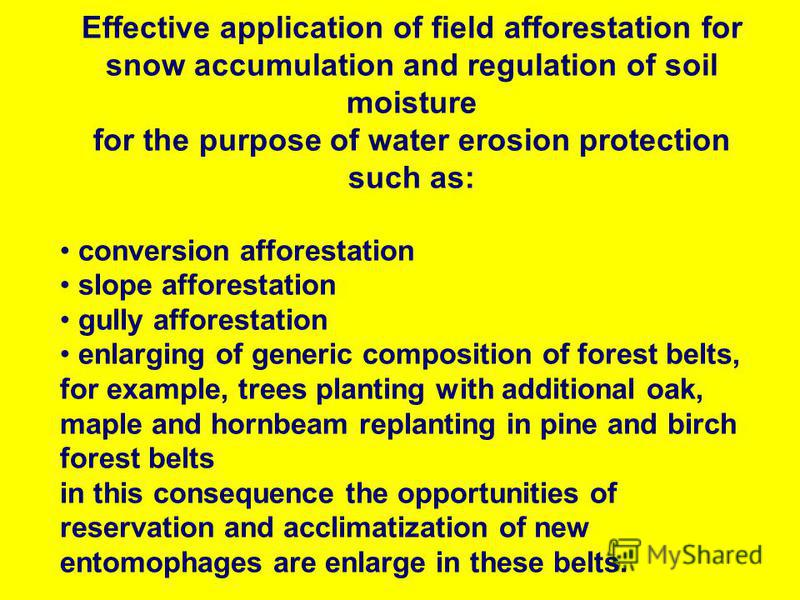 Effective application of field afforestation for snow accumulation and regulation of soil moisture for the purpose of water erosion protection such as: conversion afforestation slope afforestation gully afforestation enlarging of generic composition