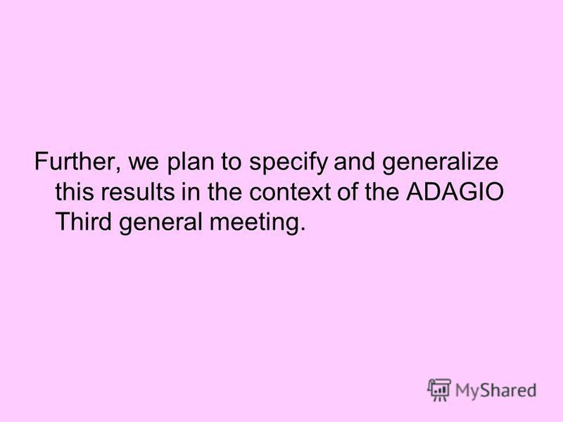 Further, we plan to specify and generalize this results in the context of the ADAGIO Third general meeting.