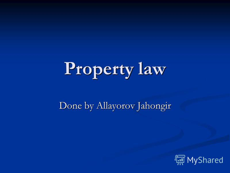 Property law Done by Allayorov Jahongir