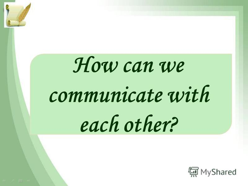 How can we communicate with each other?