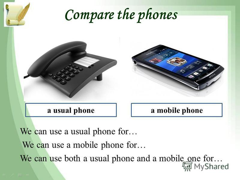 Compare the phones We can use a usual phone for… We can use a mobile phone for… We can use both a usual phone and a mobile one for… a usual phonea mobile phone