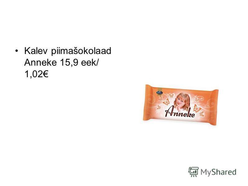 Kalev piimašokolaad Anneke 15,9 eek/ 1,02