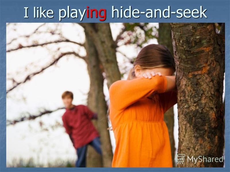 I like playing hide-and-seek