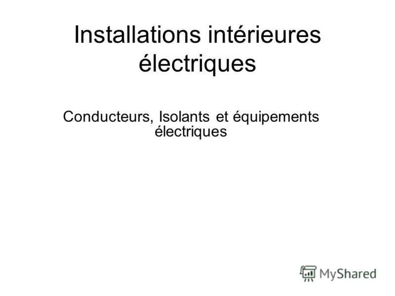 Installations intérieures électriques Conducteurs, Isolants et équipements électriques