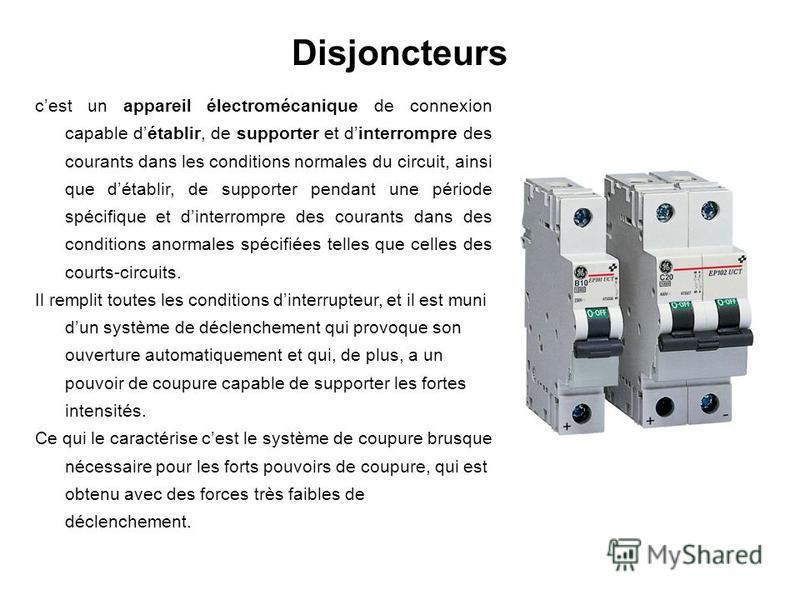 Disjoncteurs cest un appareil électromécanique de connexion capable détablir, de supporter et dinterrompre des courants dans les conditions normales du circuit, ainsi que détablir, de supporter pendant une période spécifique et dinterrompre des coura