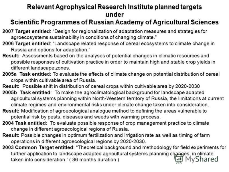 Relevant Agrophysical Research Institute planned targets under Scientific Programmes of Russian Academy of Agricultural Sciences 2007 Target entitled: Design for regionalization of adaptation measures and strategies for agroecosystems sustainability