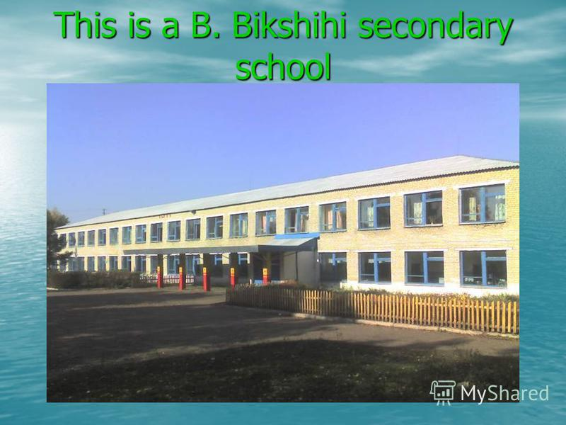 This is a B. Bikshihi secondary school.