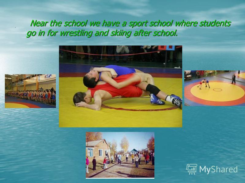 . Near the school we have a sport school where students go in for wrestling and skiing after school. Near the school we have a sport school where students go in for wrestling and skiing after school.
