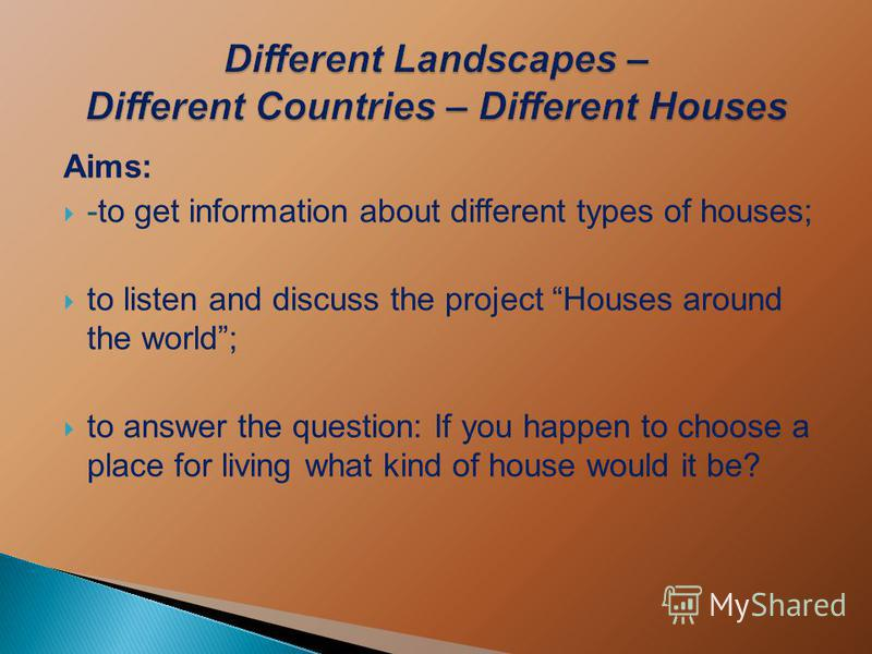 Aims: -to get information about different types of houses; to listen and discuss the project Houses around the world; to answer the question: If you happen to choose a place for living what kind of house would it be?