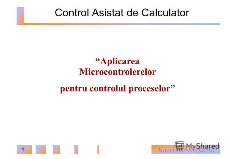 1 Control Asistat de Calculator Aplicarea Microcontrolerelor pentru controlul proceselor © N icolae Secrieru, 2010