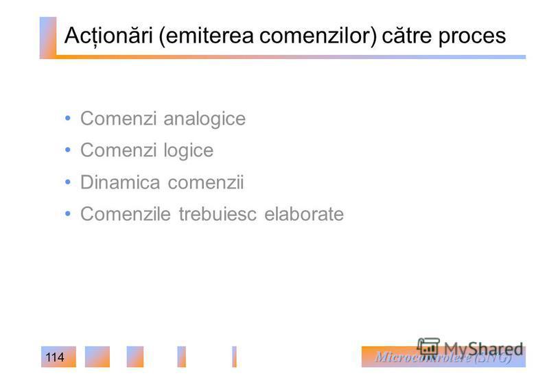 114 Acţionări (emiterea comenzilor) către proces Comenzi analogice Comenzi logice Dinamica comenzii Comenzile trebuiesc elaborate