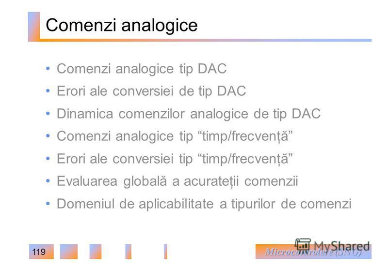 119 Comenzi analogice Comenzi analogice tip DAC Erori ale conversiei de tip DAC Dinamica comenzilor analogice de tip DAC Comenzi analogice tip timp/frecvenţă Erori ale conversiei tip timp/frecvenţă Evaluarea globală a acurateţii comenzii Domeniul de