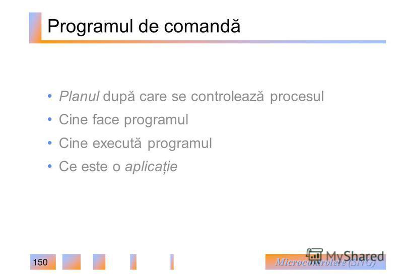 150 Programul de comandă Planul după care se controlează procesul Cine face programul Cine execută programul Ce este o aplicaţie
