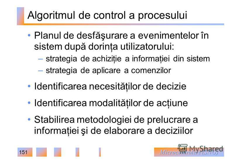 151 Algoritmul de control a procesului Planul de desfăşurare a evenimentelor în sistem după dorinţa utilizatorului: – strategia de achiziţie a informaţiei din sistem – strategia de aplicare a comenzilor Identificarea necesităţilor de decizie Identifi