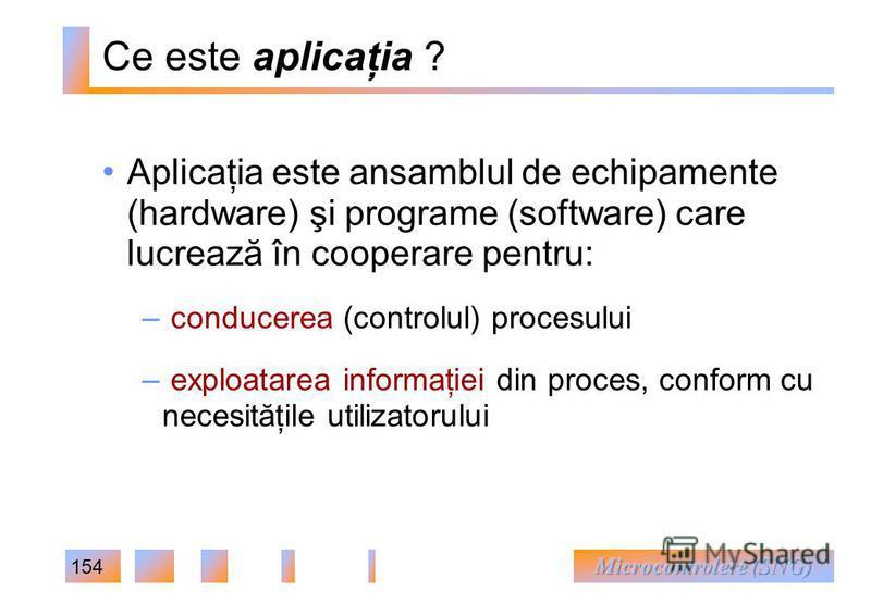 154 Ce este aplicaţia ? Aplicaţia este ansamblul de echipamente (hardware) şi programe (software) care lucrează în cooperare pentru: – conducerea (controlul) procesului – exploatarea informaţiei din proces, conform cu necesităţile utilizatorului