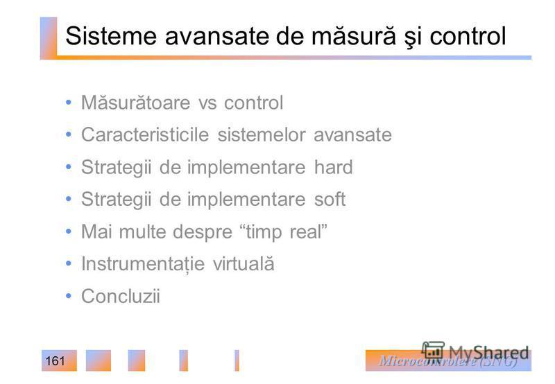 161 Sisteme avansate de măsură şi control Măsurătoare vs control Caracteristicile sistemelor avansate Strategii de implementare hard Strategii de implementare soft Mai multe despre timp real Instrumentaţie virtuală Concluzii