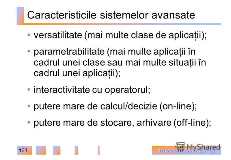 163 Caracteristicile sistemelor avansate versatilitate (mai multe clase de aplicaţii); parametrabilitate (mai multe aplicaţii în cadrul unei clase sau mai multe situaţii în cadrul unei aplicaţii); interactivitate cu operatorul; putere mare de calcul/