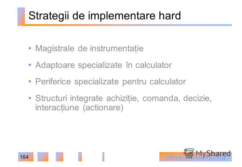 164 Strategii de implementare hard Magistrale de instrumentaţie Adaptoare specializate în calculator Periferice specializate pentru calculator Structuri integrate achiziţie, comanda, decizie, interacţiune (actionare)