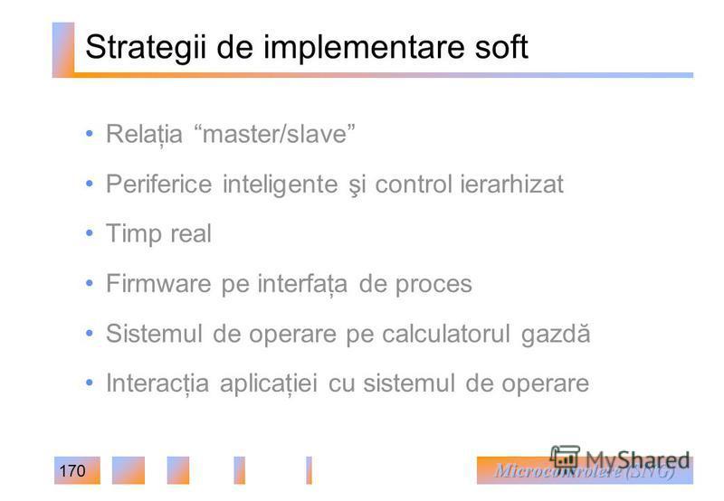 170 Strategii de implementare soft Relaţia master/slave Periferice inteligente şi control ierarhizat Timp real Firmware pe interfaţa de proces Sistemul de operare pe calculatorul gazdă Interacţia aplicaţiei cu sistemul de operare