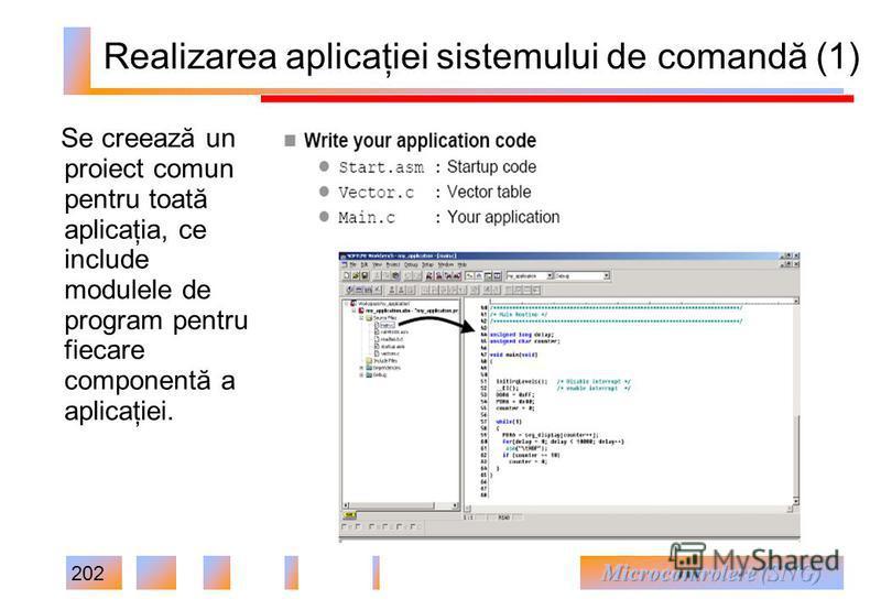 202 Realizarea aplicaţiei sistemului de comandă (1) Se creează un proiect comun pentru toată aplicaţia, ce include modulele de program pentru fiecare componentă a aplicaţiei.