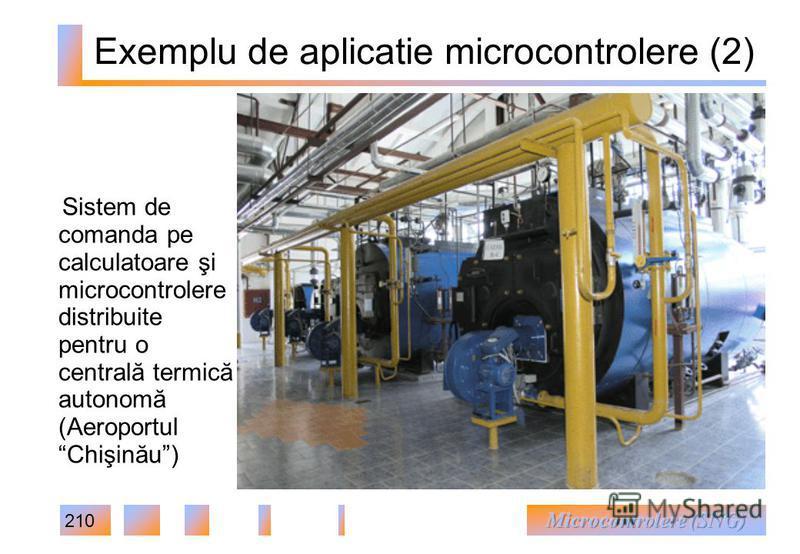 210 Exemplu de aplicatie microcontrolere (2) Sistem de comanda pe calculatoare şi microcontrolere distribuite pentru o centrală termică autonomă (Aeroportul Chişinău)
