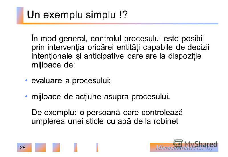 28 În mod general, controlul procesului este posibil prin intervenţia oricărei entităţi capabile de decizii intenţionale şi anticipative care are la dispoziţie mijloace de: evaluare a procesului; mijloace de acţiune asupra procesului. De exemplu: o p