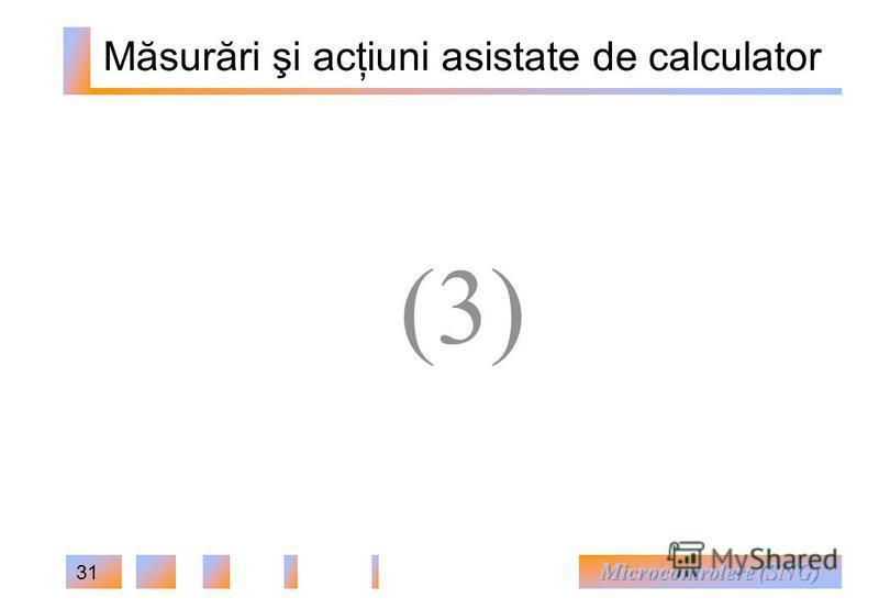 31 Măsurări şi acţiuni asistate de calculator (3)