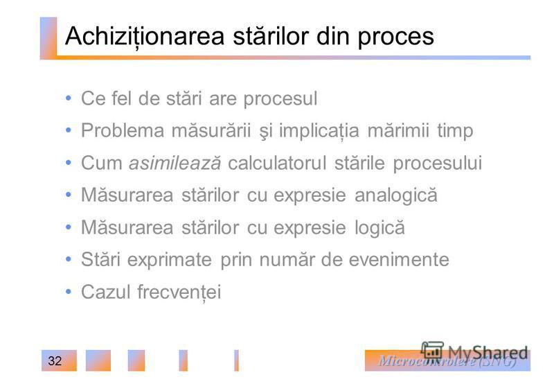32 Achiziţionarea stărilor din proces Ce fel de stări are procesul Problema măsurării şi implicaţia mărimii timp Cum asimilează calculatorul stările procesului Măsurarea stărilor cu expresie analogică Măsurarea stărilor cu expresie logică Stări expri
