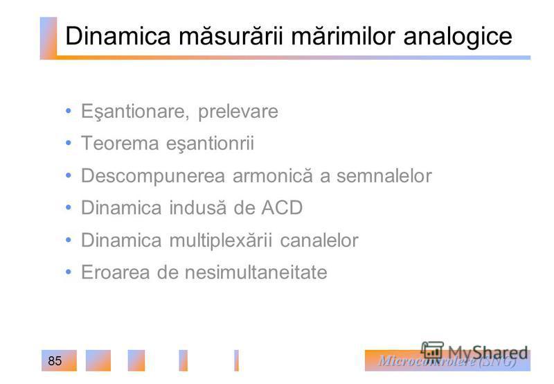 85 Dinamica măsurării mărimilor analogice Eşantionare, prelevare Teorema eşantionrii Descompunerea armonică a semnalelor Dinamica indusă de ACD Dinamica multiplexării canalelor Eroarea de nesimultaneitate