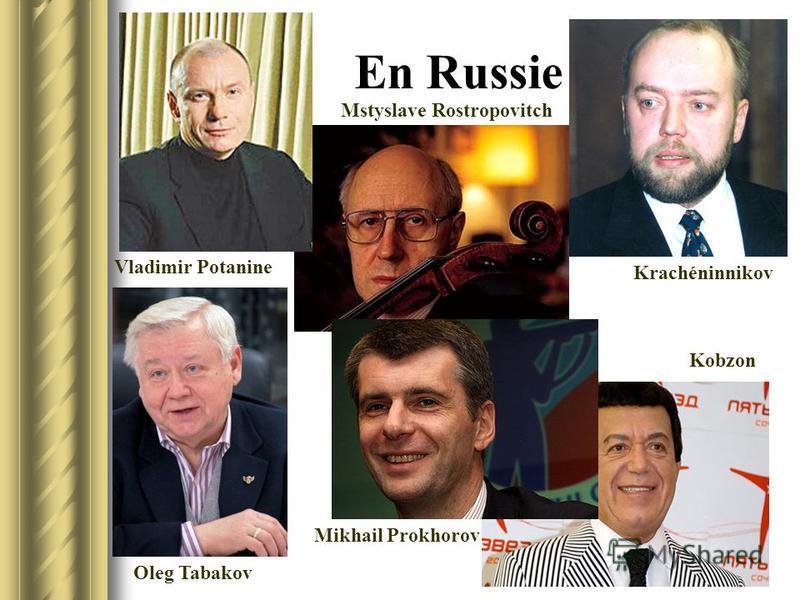 En Russie Mstyslave Rostropovitch Kobzon Krachéninnikov Oleg Tabakov Vladimir Potanine Mikhail Prokhorov