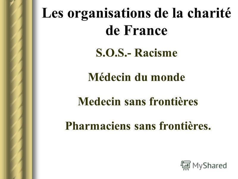 Les organisations de la charité de France S.O.S.- Racisme Médecin du monde Medecin sans frontières Pharmaciens sans frontières.