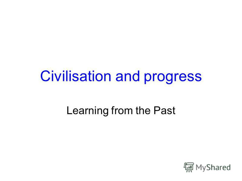 Civilisation and progress Learning from the Past