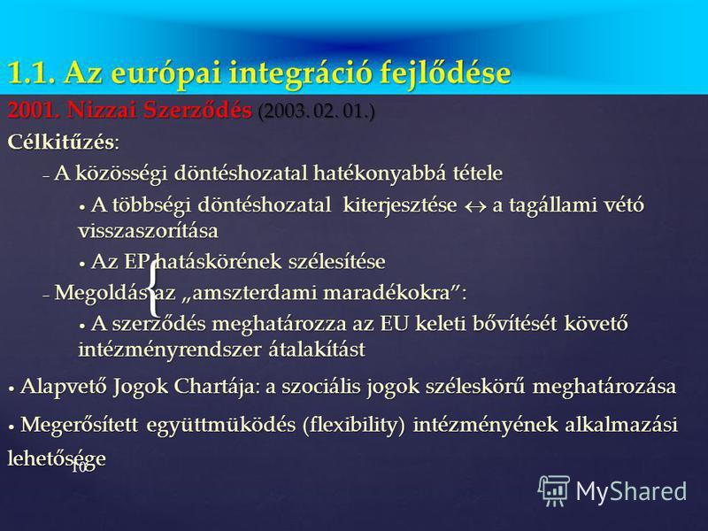 9 1951-57 1972 1981 1986 1995 19951995 1.1. Az Európai integráció fejlődése Az EU keleti irányú bővítése Csatlakozási tárgyalások megindítása: 1998. 03.31. Lengyelország, Magyarország Szlovénia, Észtország Csehország, Ciprus 2000. 02.15. Lettország,