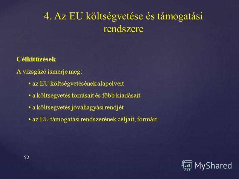 51 4. Az EU költségvetése és támogatási rendszere 4.1. Az EU költségvetése 4.2. Az EU támogatási rendszere