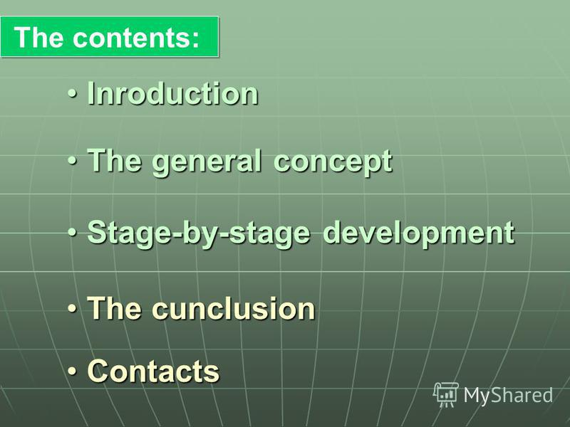The contents: The contents: T The general concept C Contacts I Inroduction T The cunclusion S Stage-by-stage development