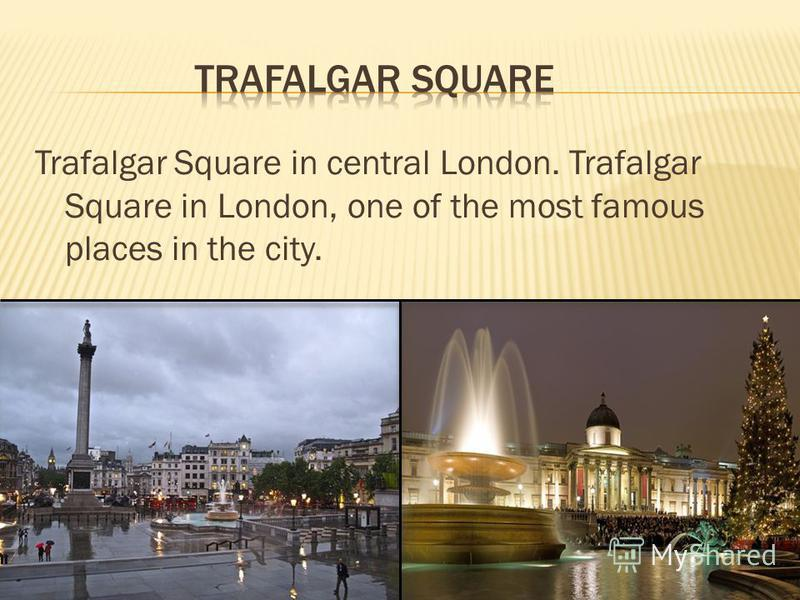 Trafalgar Square in central London. Trafalgar Square in London, one of the most famous places in the city.