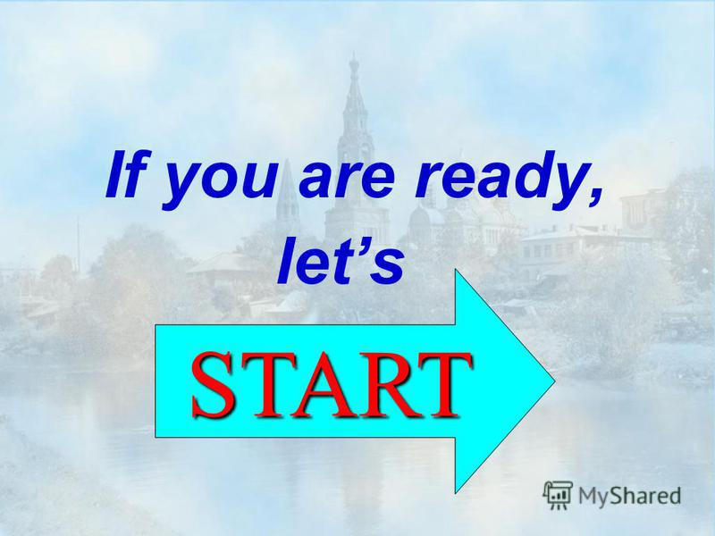 If you are ready, lets START