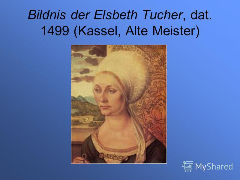 Bildnis der Elsbeth Tucher, dat. 1499 (Kassel, Alte Meister)