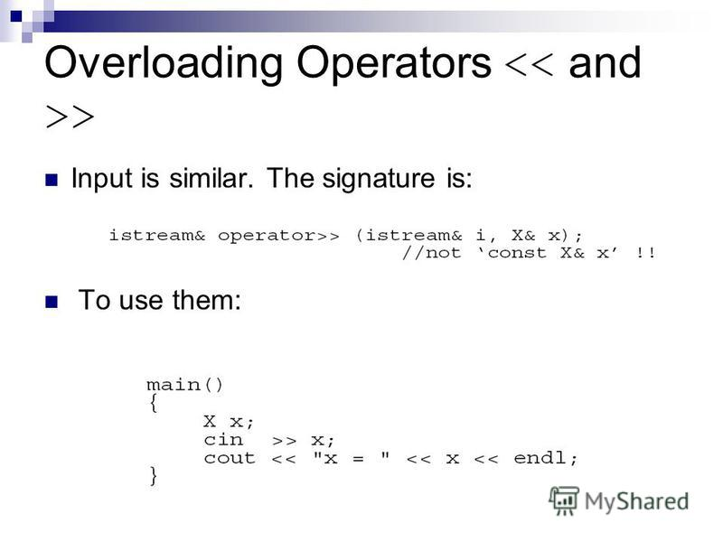 Overloading Operators > Input is similar. The signature is: To use them: