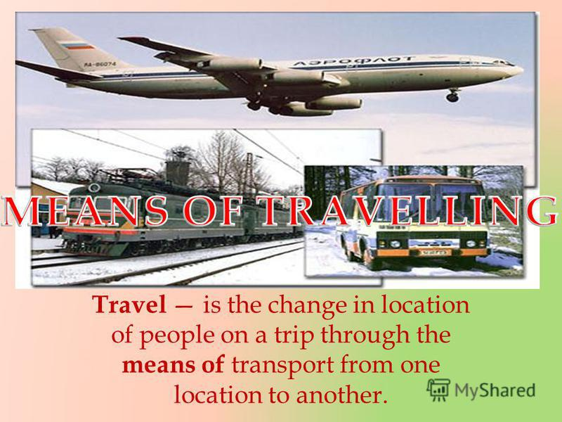 Travel is the change in location of people on a trip through the means of transport from one location to another.