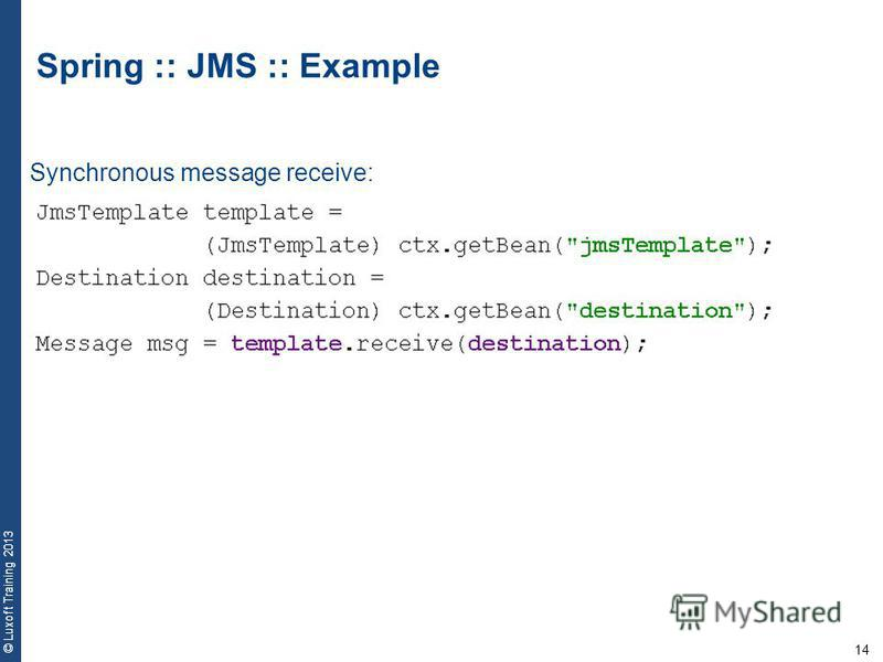 14 © Luxoft Training 2013 Spring :: JMS :: Example Synchronous message receive: