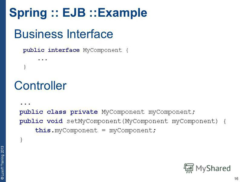 16 © Luxoft Training 2013 Spring :: EJB ::Example Business Interface Controller