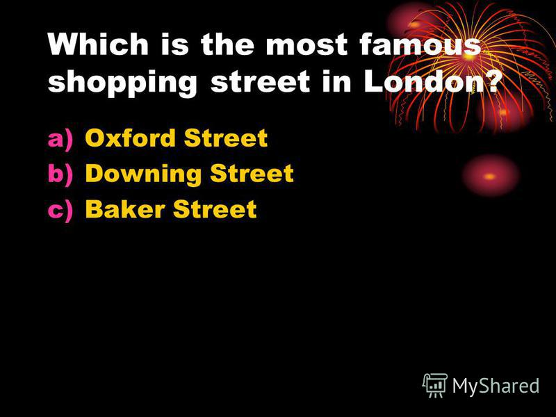 Which is the most famous shopping street in London? a)Oxford Street b)Downing Street c)Baker Street