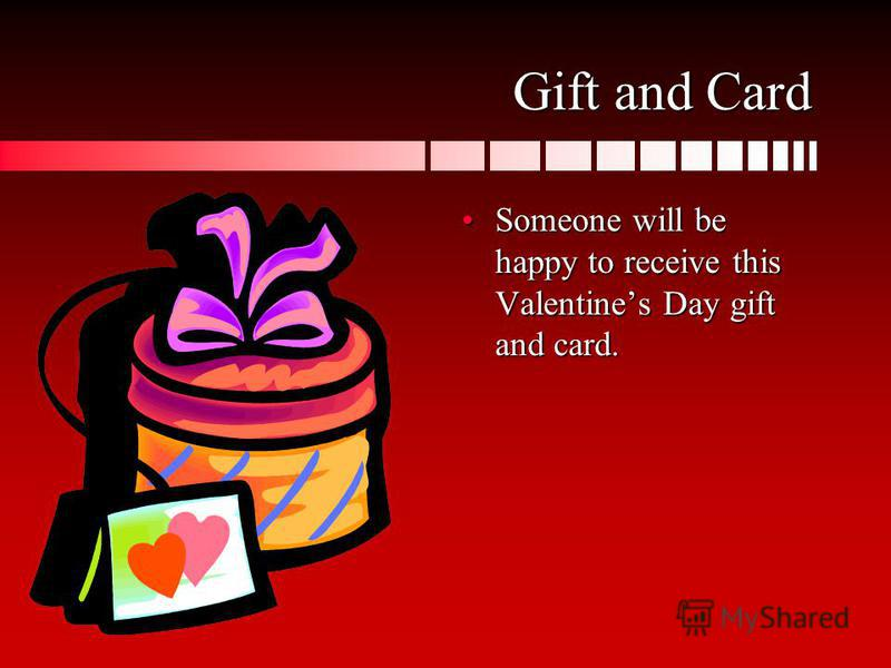 Gift and Card Someone will be happy to receive this Valentines Day gift and card.