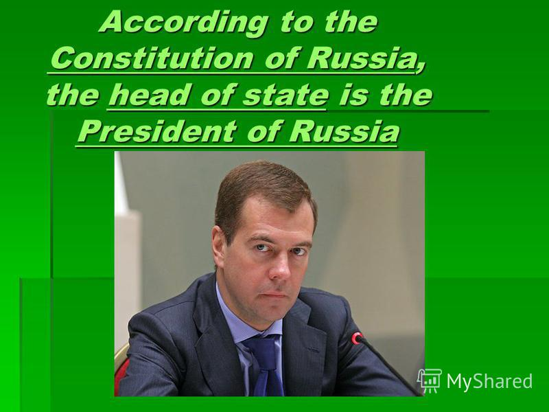 According to the Constitution of Russia, the head of state is the President of Russia Constitution of Russiahead of state President of Russia Constitution of Russiahead of state President of Russia