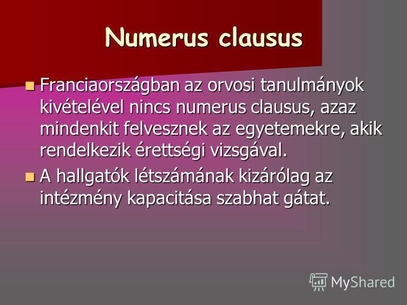 Numerus clausus Franciaországban az orvosi tanulmányok kivételével nincs numerus clausus, azaz mindenkit felvesznek az egyetemekre, akik rendelkezik érettségi vizsgával. Franciaországban az orvosi tanulmányok kivételével nincs numerus clausus, azaz m
