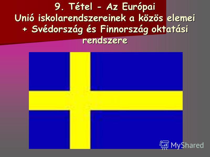9. Tétel - Az Európai Unió iskolarendszereinek a közös elemei + Svédország és Finnország oktatási rendszere