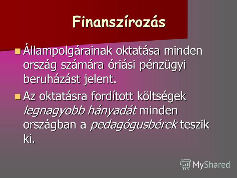 Finanszírozás Állampolgárainak oktatása minden ország számára óriási pénzügyi beruházást jelent. Állampolgárainak oktatása minden ország számára óriási pénzügyi beruházást jelent. Az oktatásra fordított költségek legnagyobb hányadát minden országban